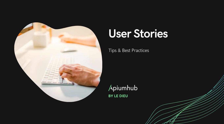 User Stories; Tips & Best Practices