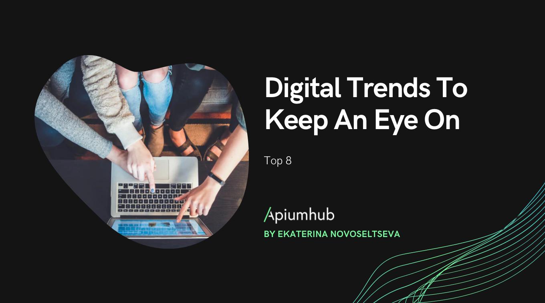 Digital Trends To Keep An Eye On
