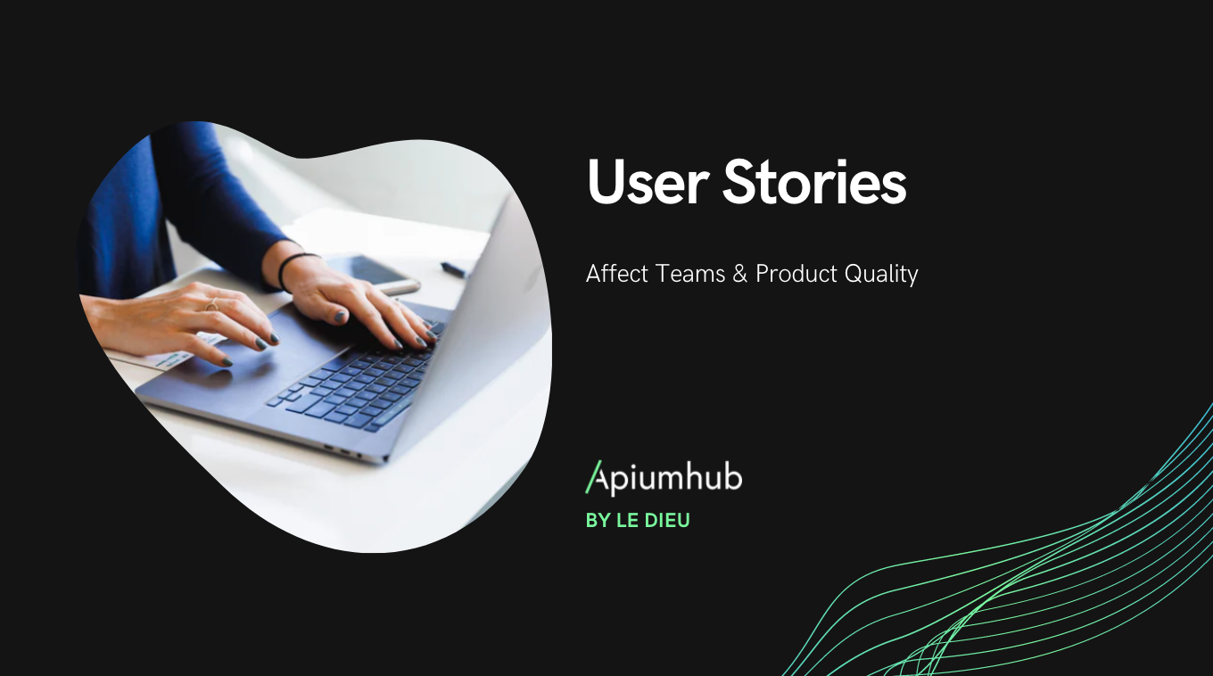 How Do User Stories Affect Teams & Product Quality