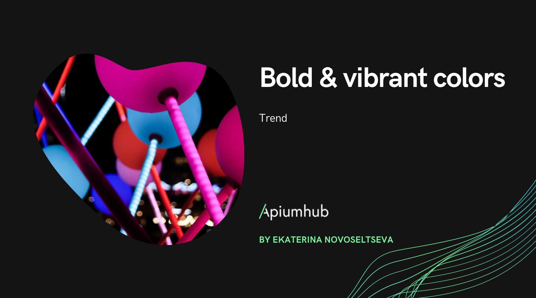 Bold & vibrant colors