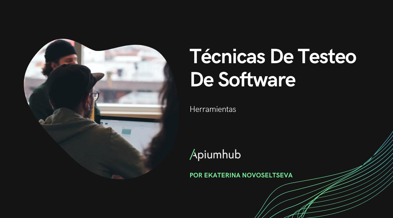Técnicas De Testeo De Software Y Herramientas