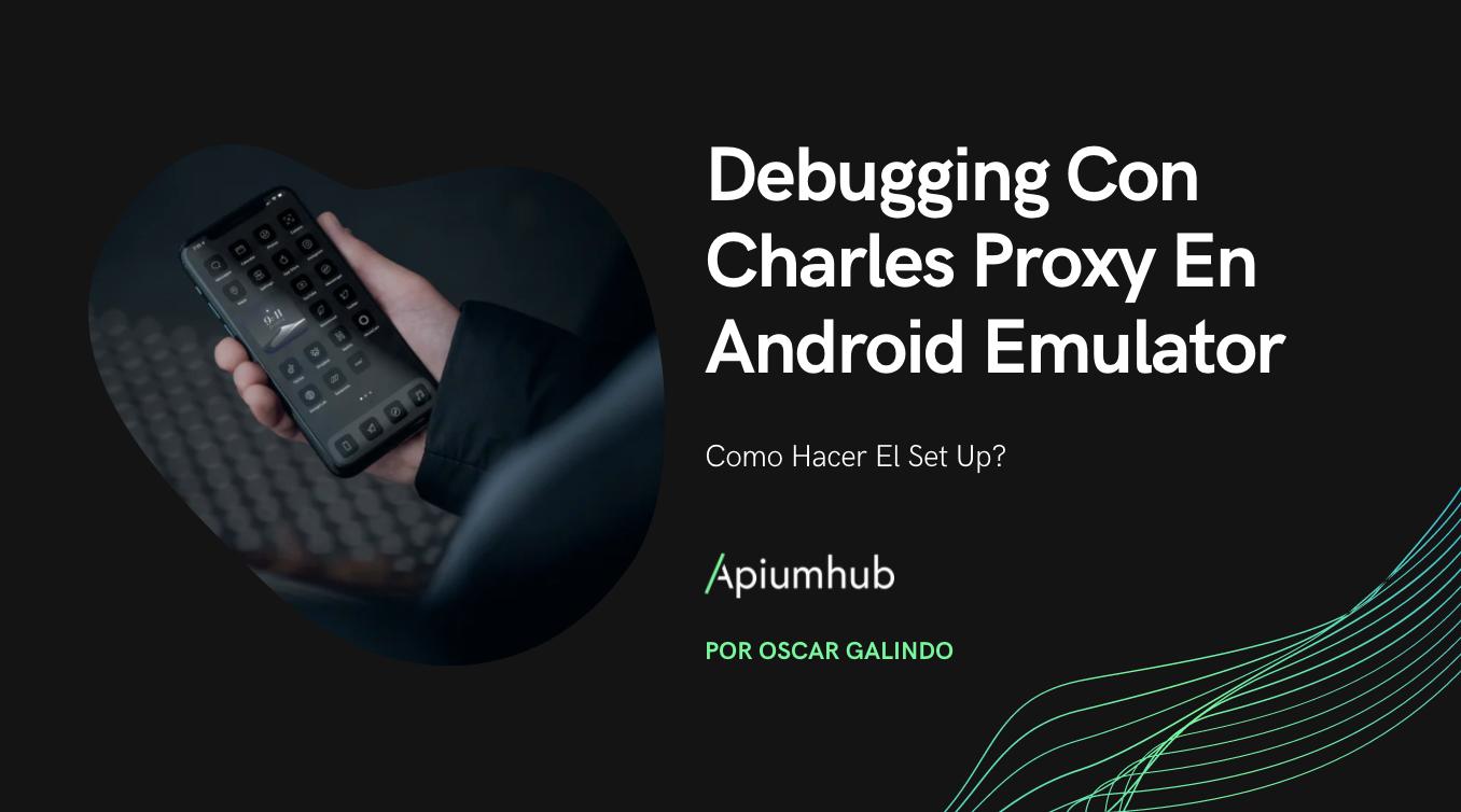 Debugging Con Charles Proxy En Android Emulator