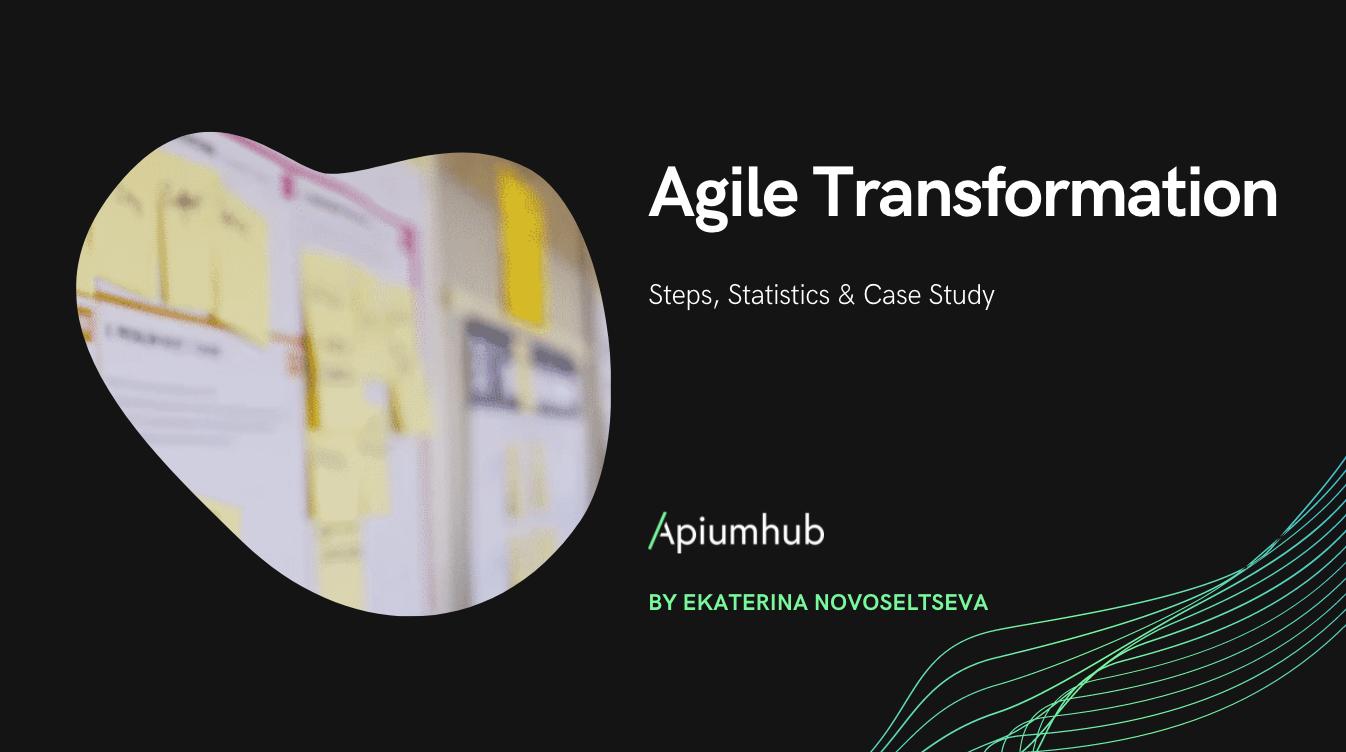 Agile Transformation: Steps, Statistics & Case Study