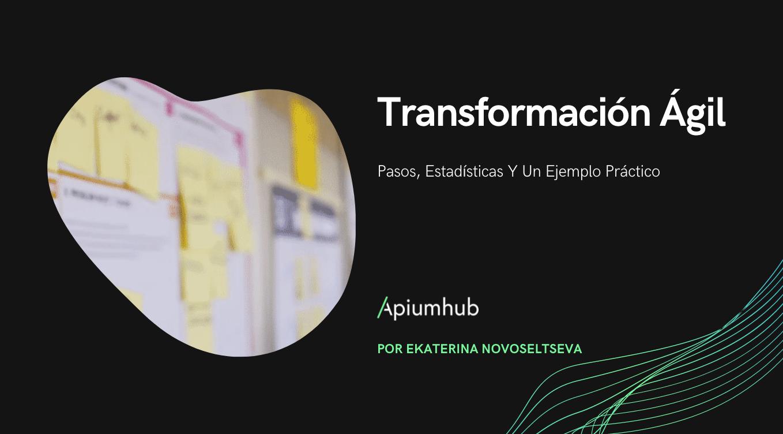 Transformación Ágil: Pasos, Estadísticas Y Un Ejemplo Práctico