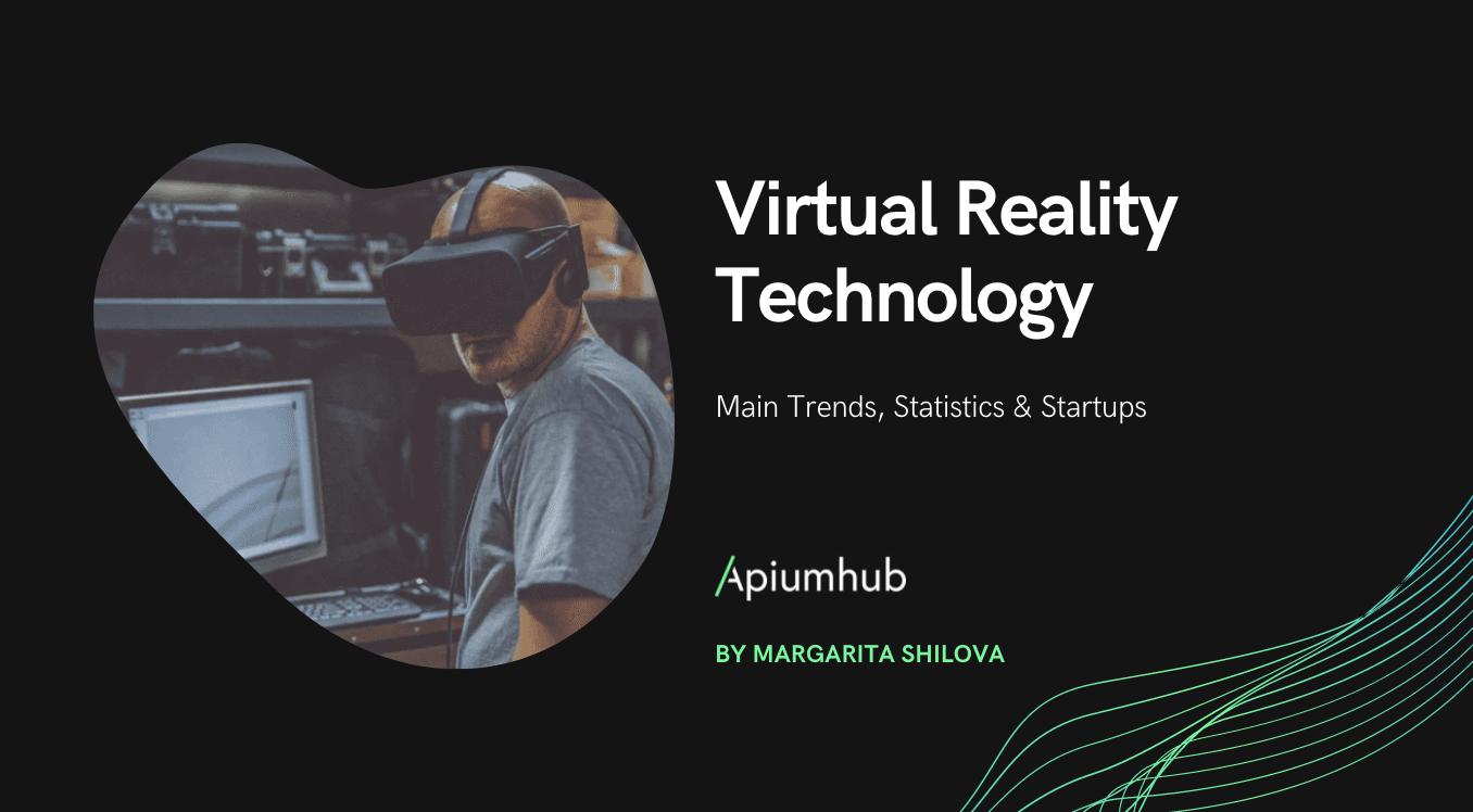 Virtual Reality Technology: Main Trends, Statistics & Startups