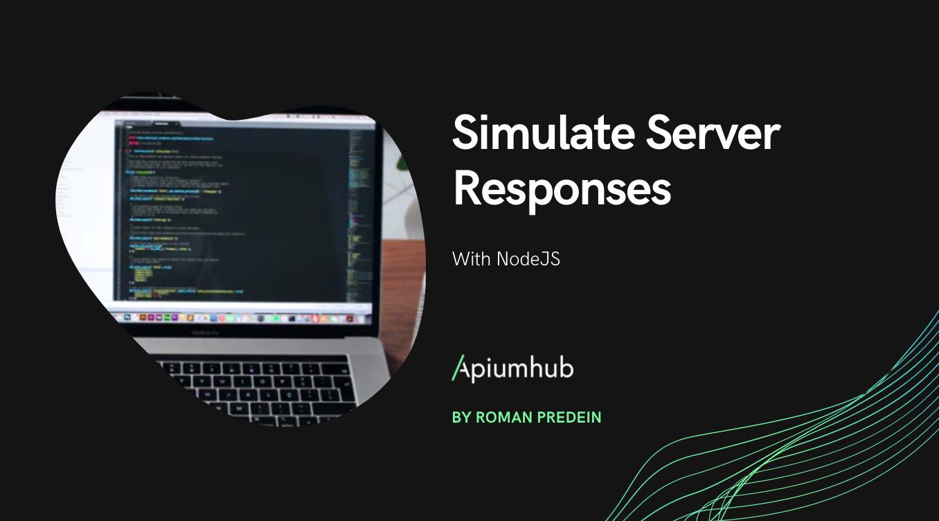 Simulate Server Responses With NodeJS