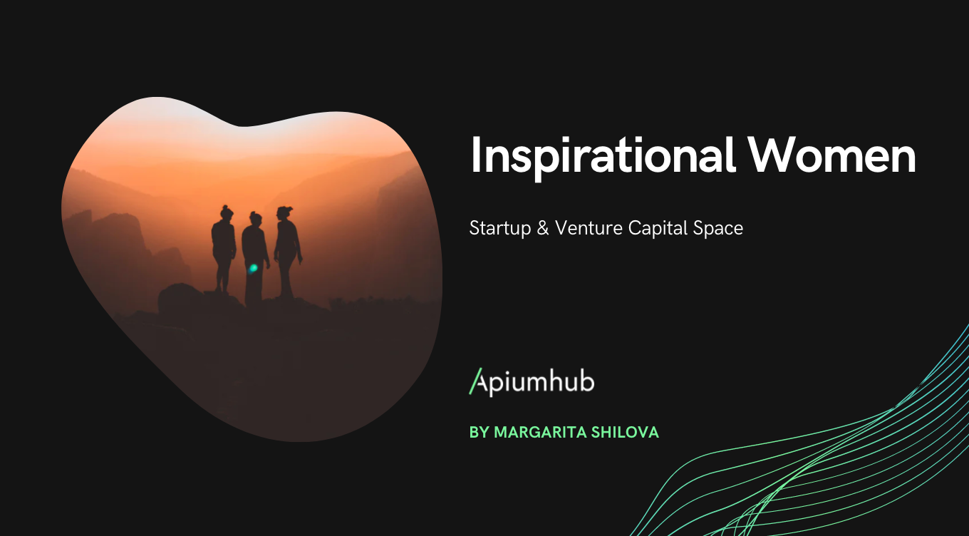 Inspirational Women In The Startup & Venture Capital Space