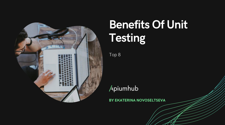 Benefits Of Unit Testing
