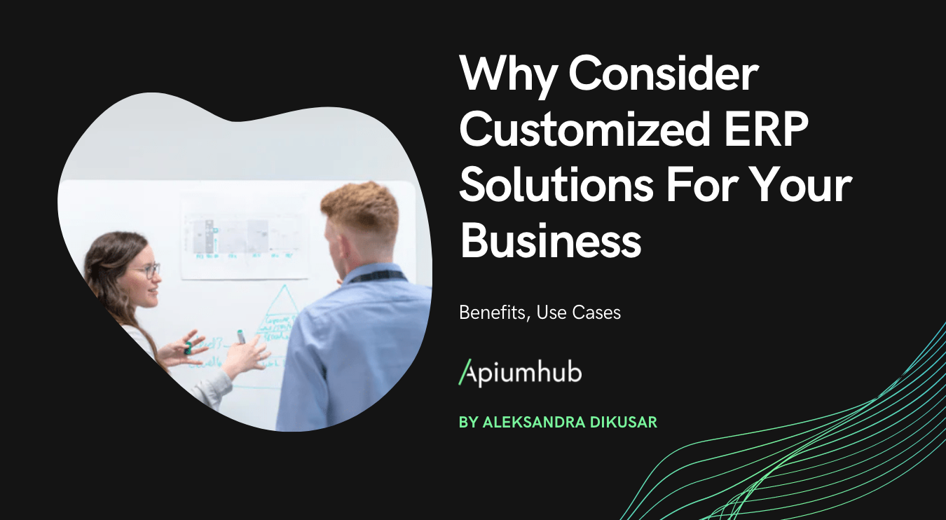 Why Consider customized ERP Solutions for Your Business: Benefits, Use Cases
