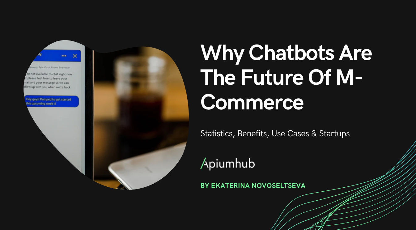 Why chatbots are the future of m-commerce: statistics, benefits, use cases & startups
