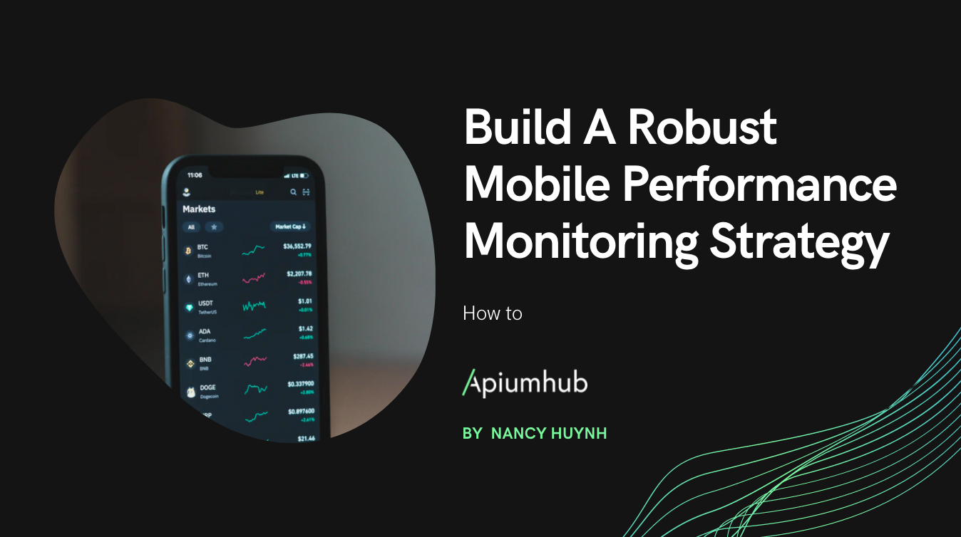 Build A Robust Mobile Performance Monitoring Strategy