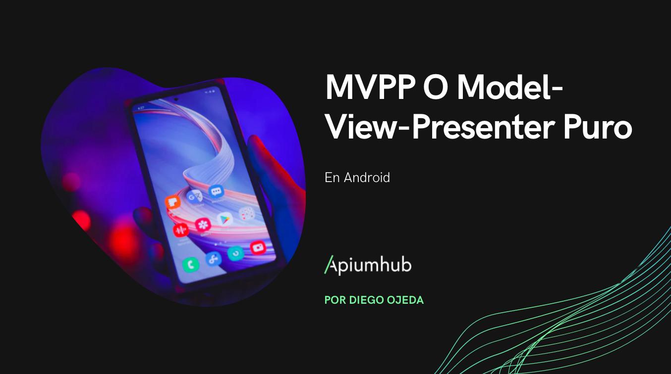 MVPP O Model-View-Presenter Puro