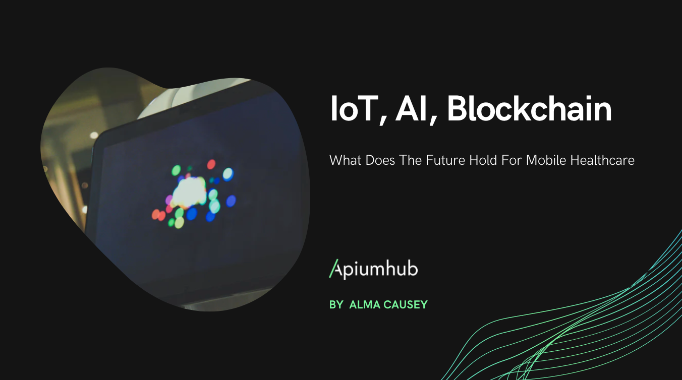 IoT, AI, Blockchain: what does the future hold for mobile Healthcare
