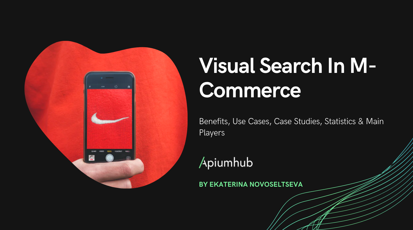 Visual search in m-commerce: benefits, use cases, case studies, statistics & main players.