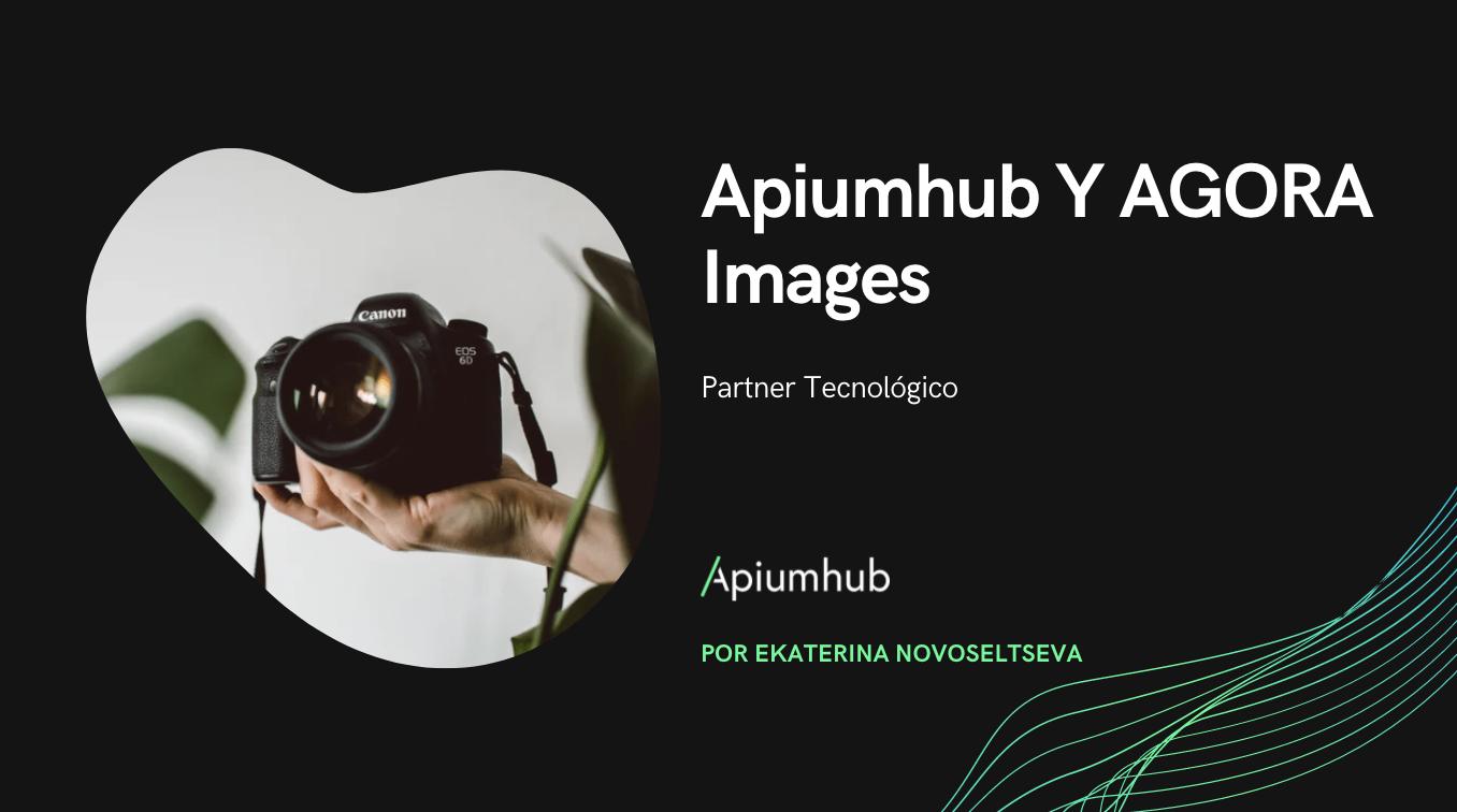 Partner tecnológico - Apiumhub y AGORA Images
