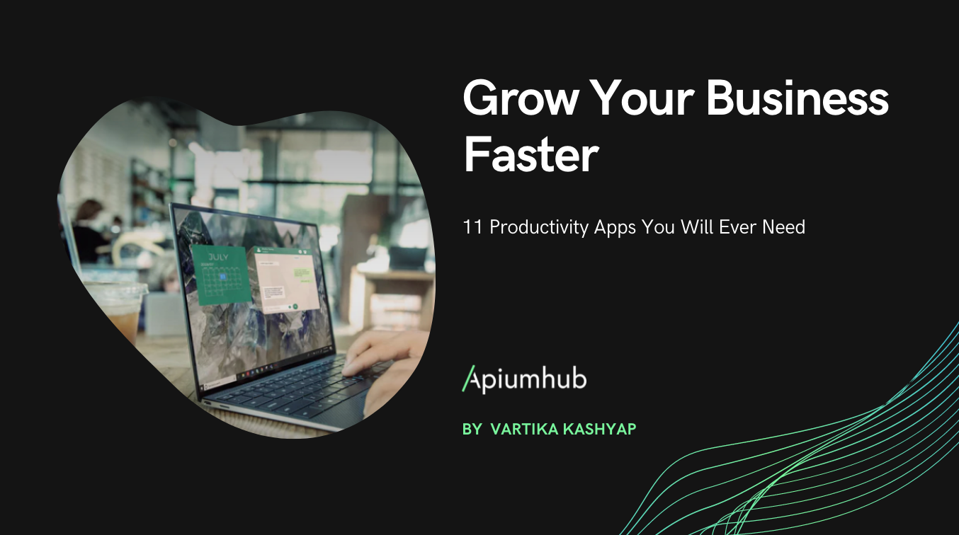 Grow Your Business Faster - 11 Productivity Apps You Will Ever Need