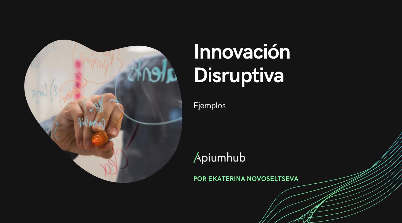 Innovación disruptiva: ejemplos