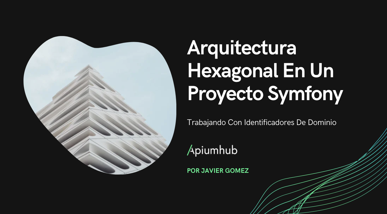 Arquitectura Hexagonal en un proyecto Symfony: Trabajando con Identificadores de Dominio