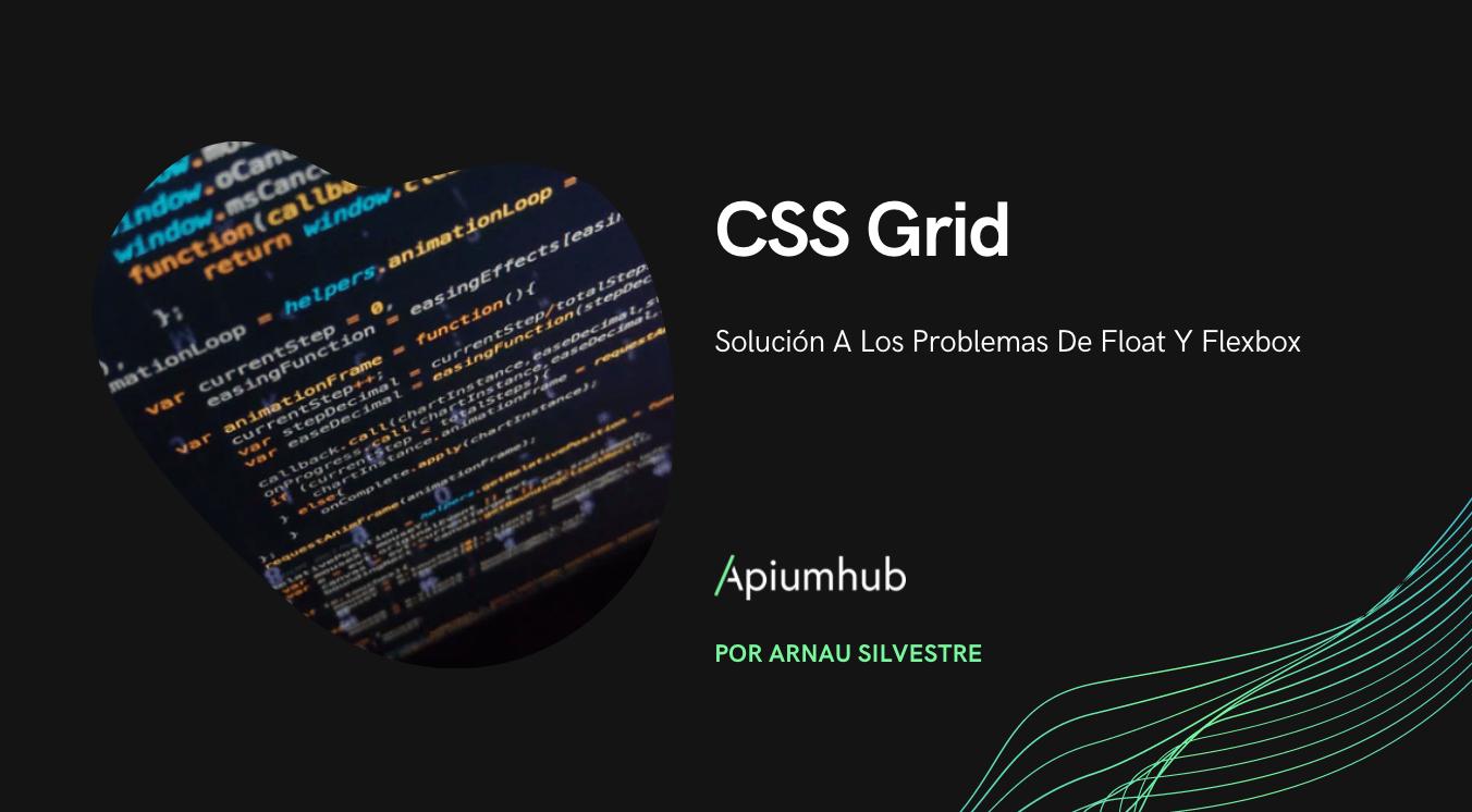 CSS Grid solución a los problemas de float y flexbox