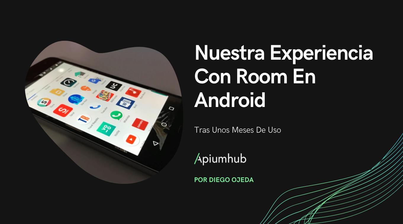 Nuestra Experiencia Con Room En Android