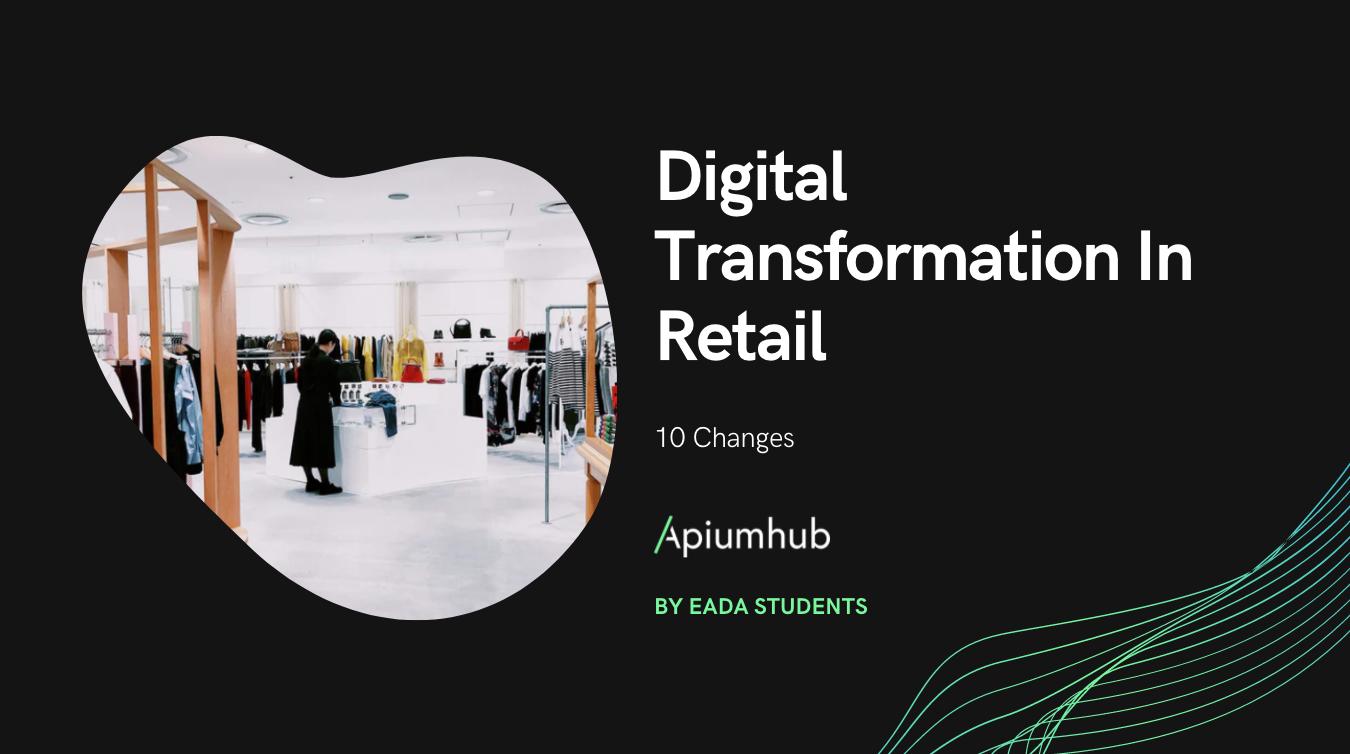 Digital transformation in retail: 10 changes