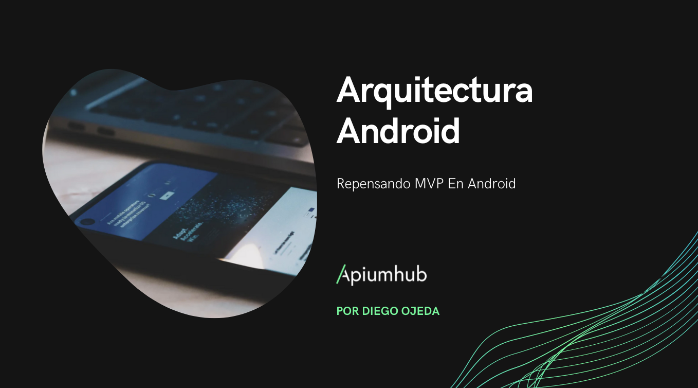 Arquitectura android: repensando MVP en Android