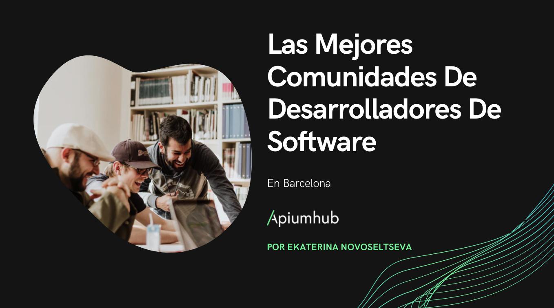 Las mejores comunidades de Desarrolladores de Software en Barcelona