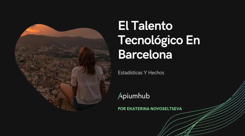 El Talento Tecnológico en Barcelona: Estadísticas y hechos