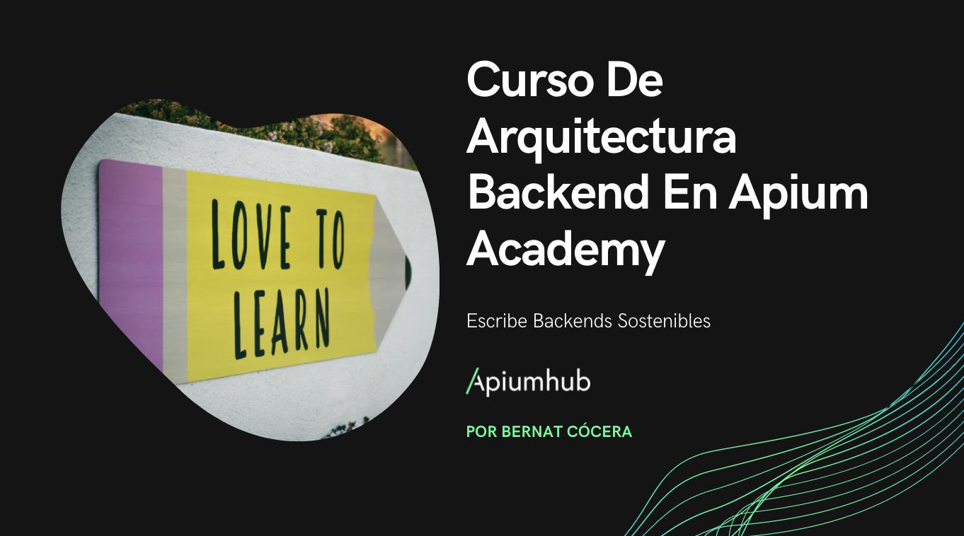 Curso de Arquitectura Backend en Apium Academy: Escribe Backends sostenibles