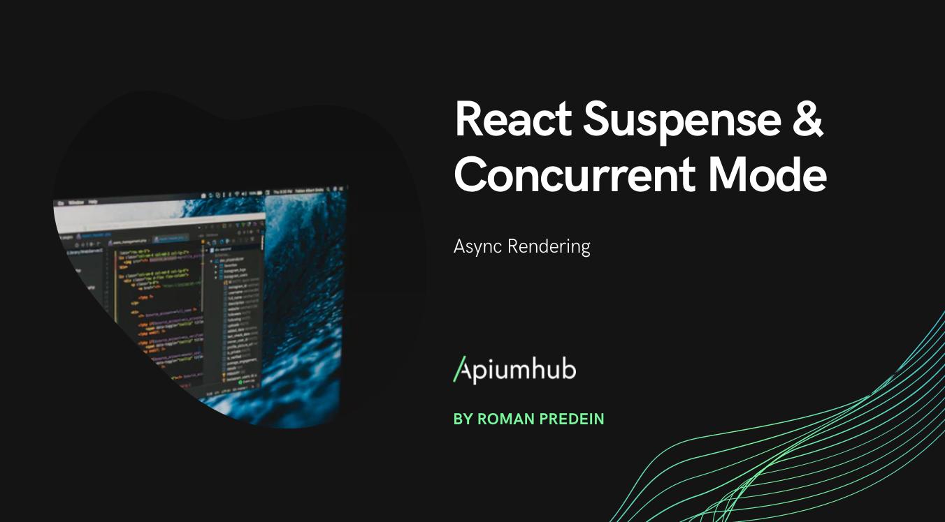 React Suspense & Concurrent Mode