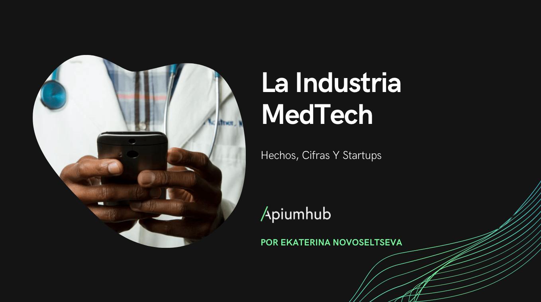 La industria MedTech: Hechos, Cifras y Startups