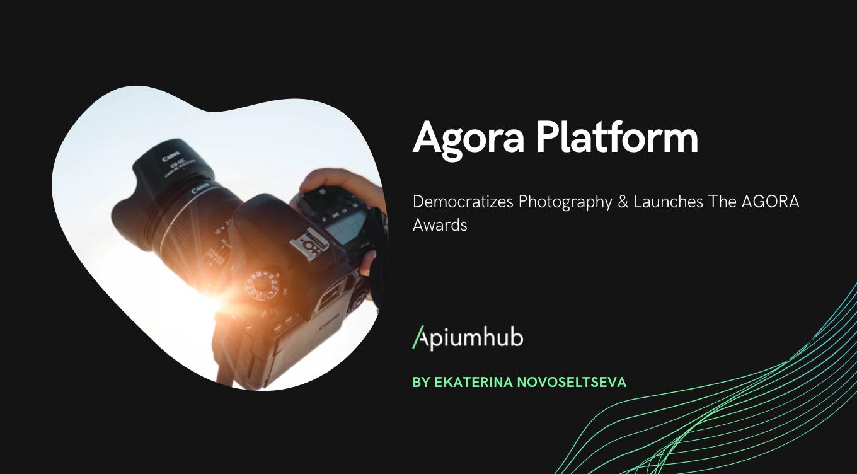 Agora platform democratizes photography & launches The AGORA Awards