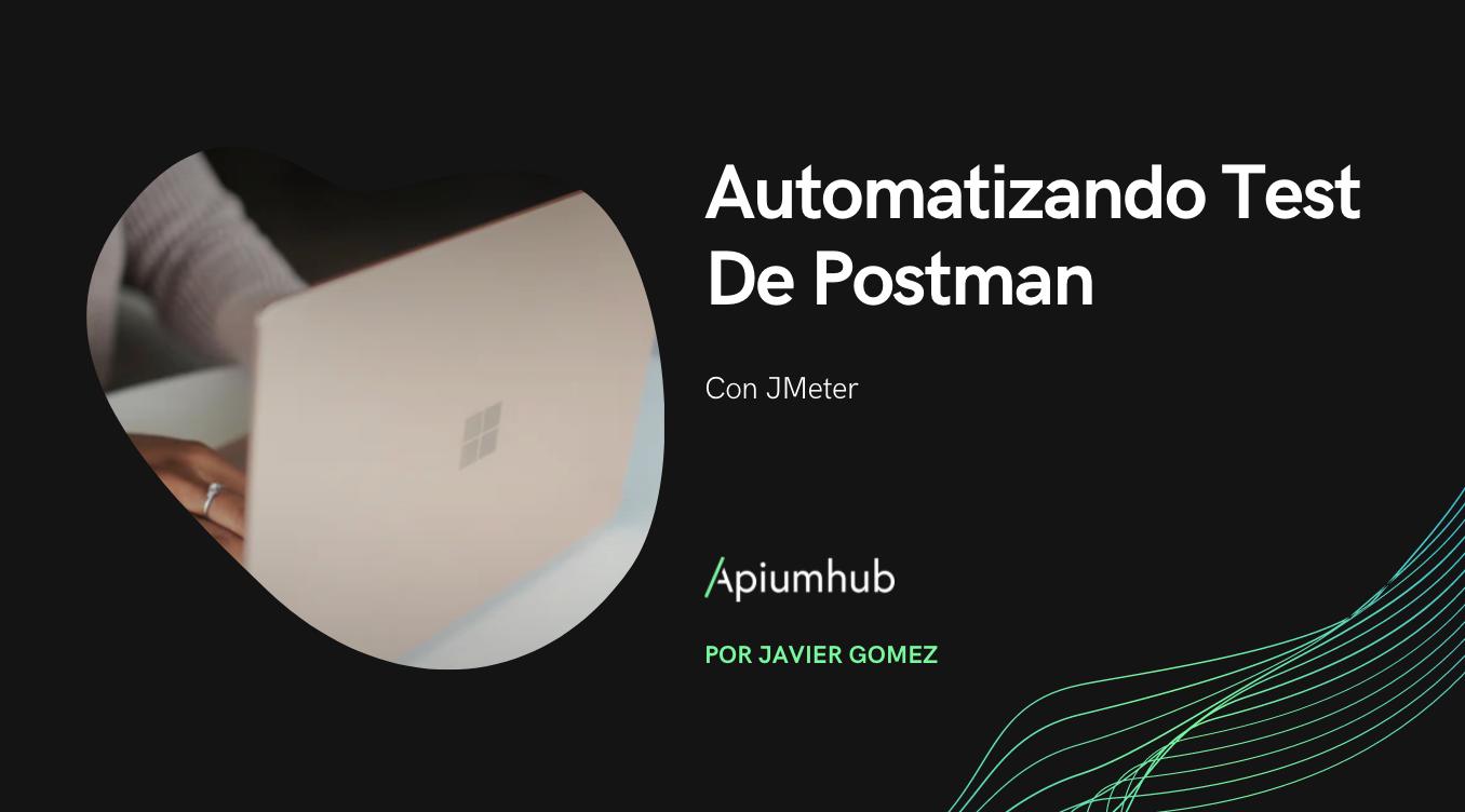 Automatizando test de Postman con JMeter