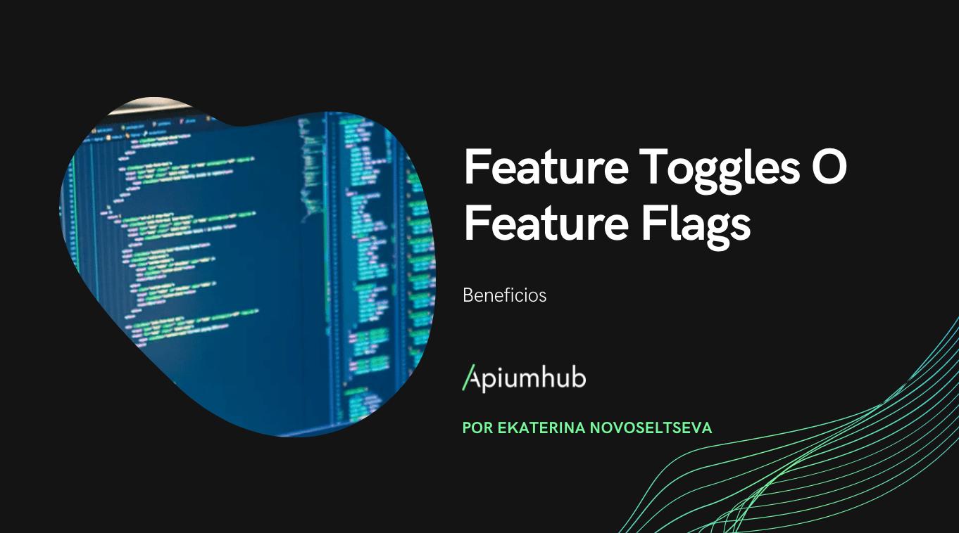 Beneficios de las feature toggles o feature flags