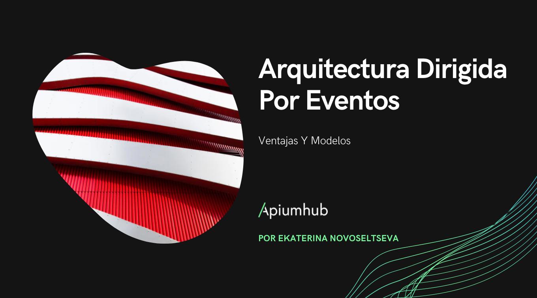 Arquitectura Dirigida por Eventos: ventajas y modelos
