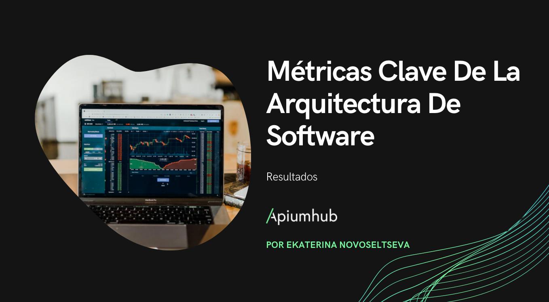 Resultados: Métricas clave de la arquitectura de software