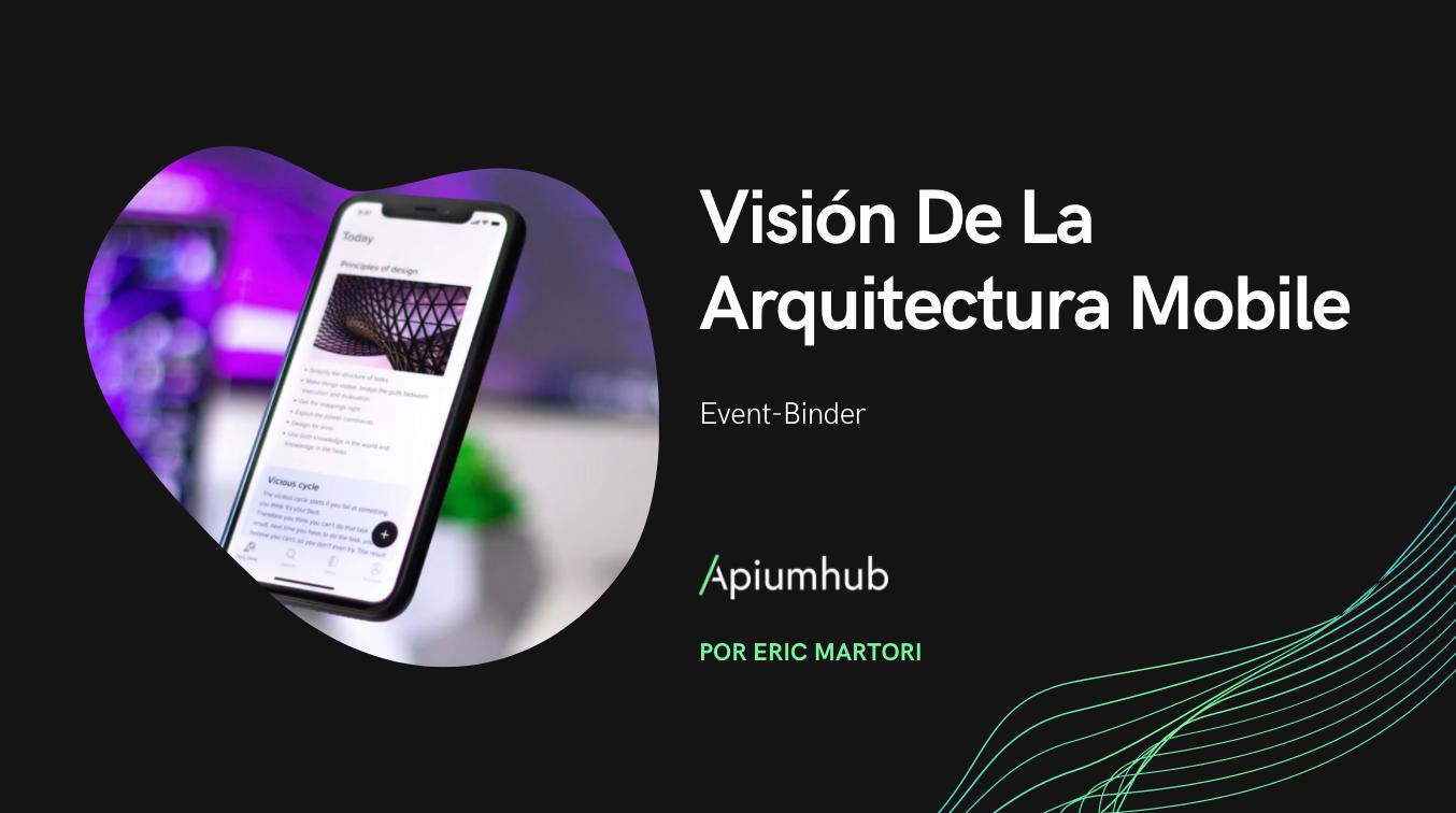 Visión de la Arquitectura Mobile: Event-Binder
