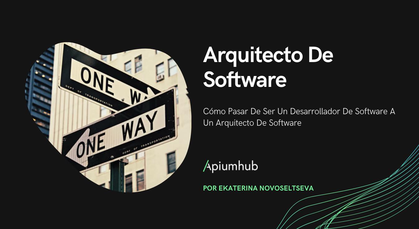 Arquitecto de Software: cómo pasar de ser un desarrollador de software a un arquitecto de software