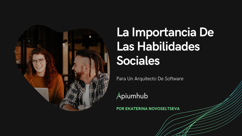 La importancia de las habilidades sociales para un arquitecto de software