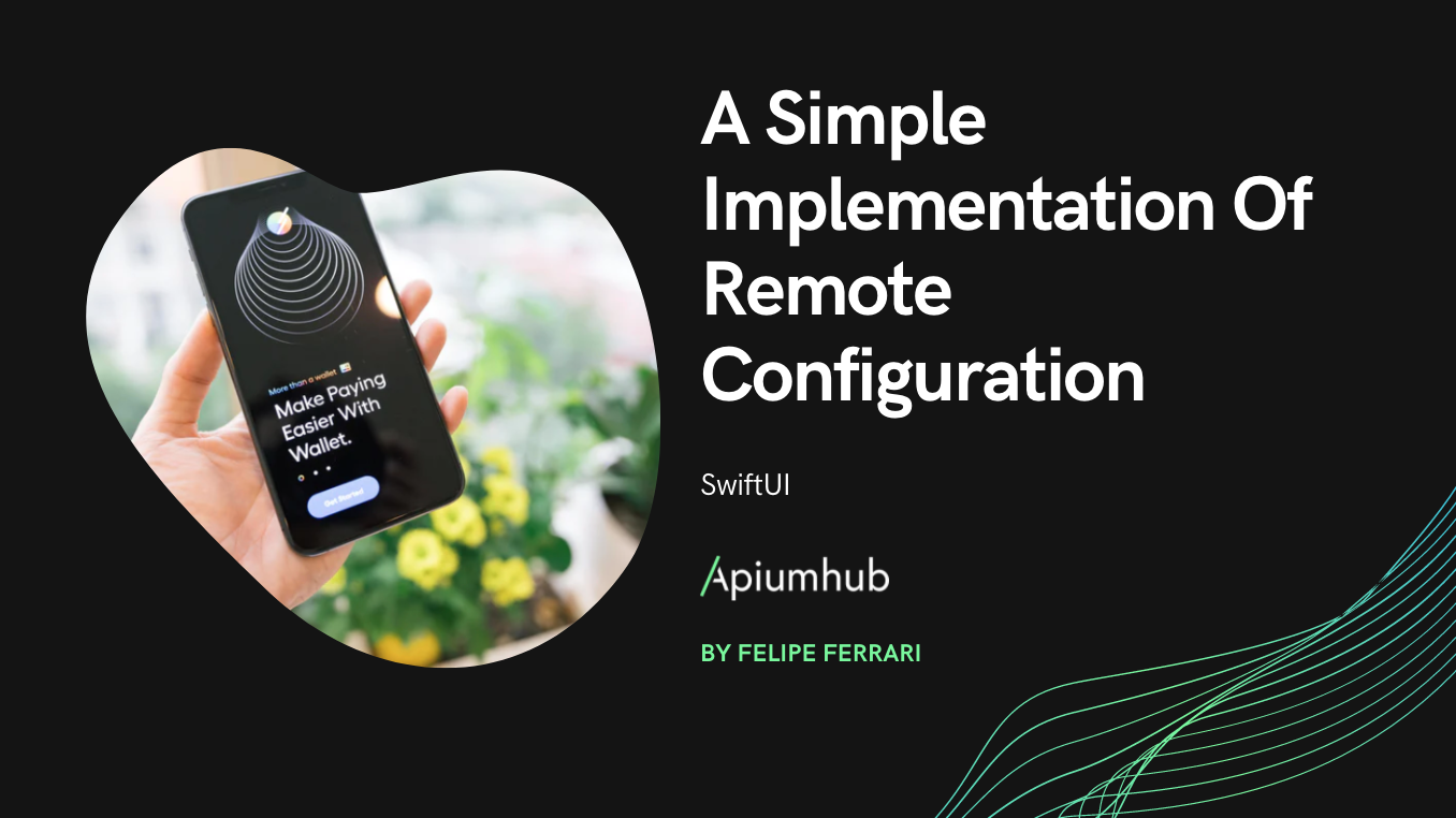 A Simple Implementation Of Remote Configuration For SwiftUI