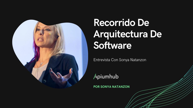 Recorrido de arquitectura de Software: entrevista con Sonya Natanzon