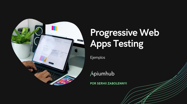 Testing de aplicaciones web progresivas