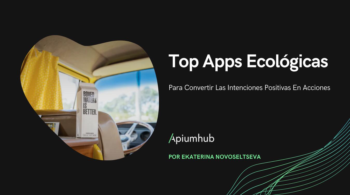 Top Apps ecológicas para convertir las intenciones positivas en acciones