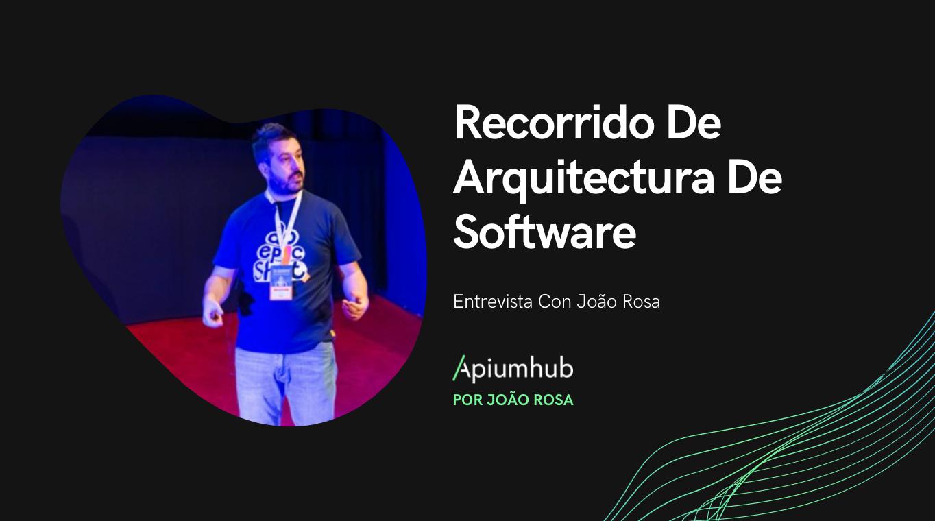 Recorrido de Arquitectura de Software: Entrevista con João Rosa