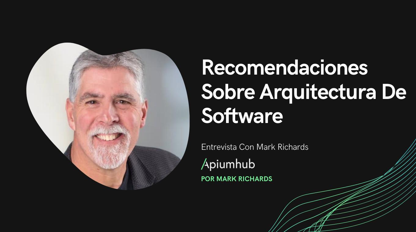 Entrevista con Mark Richards: Recomendaciones sobre arquitectura de software