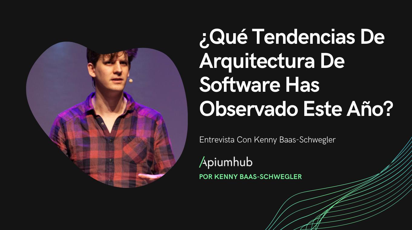 ¿Qué tendencias de arquitectura de software has observado este año? Entrevista con Kenny Baas-Schwegler