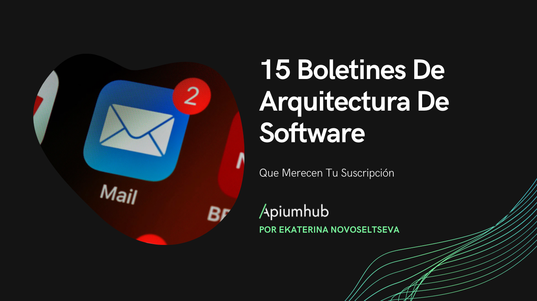 15 boletines de arquitectura de software que merecen tu suscripción