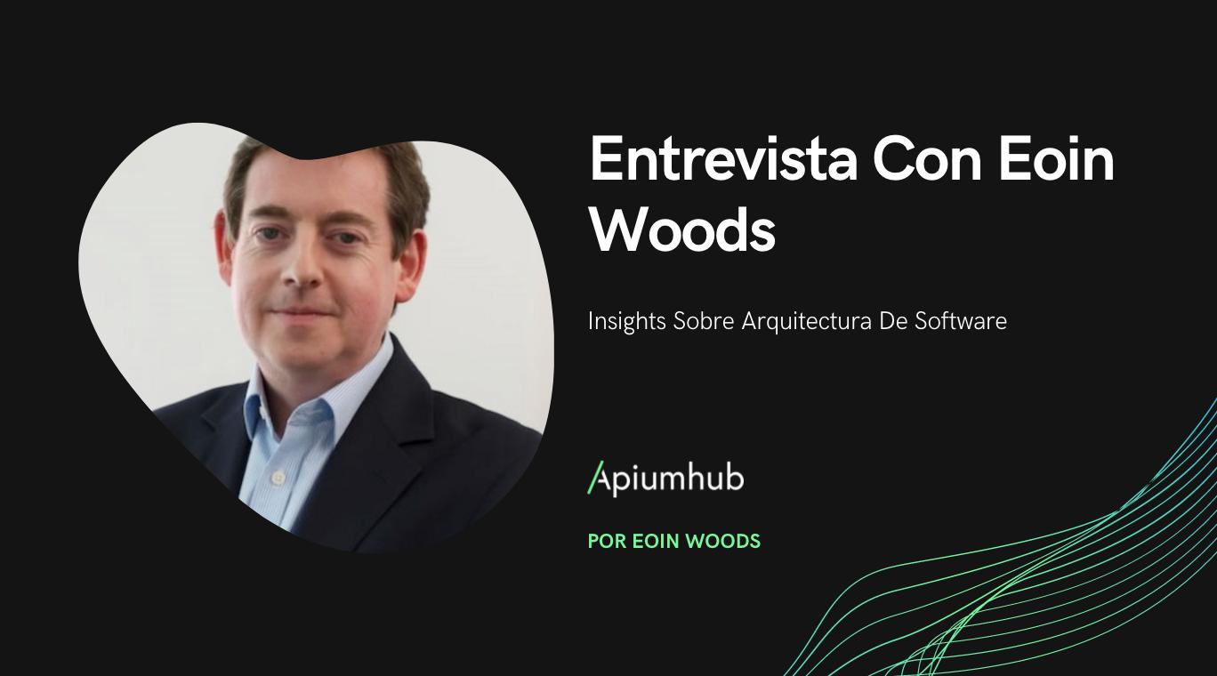 Entrevista con Eoin Woods: Insights sobre arquitectura de software