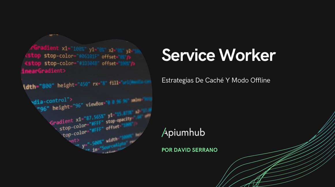 Service worker: Estrategias de caché y modo offline