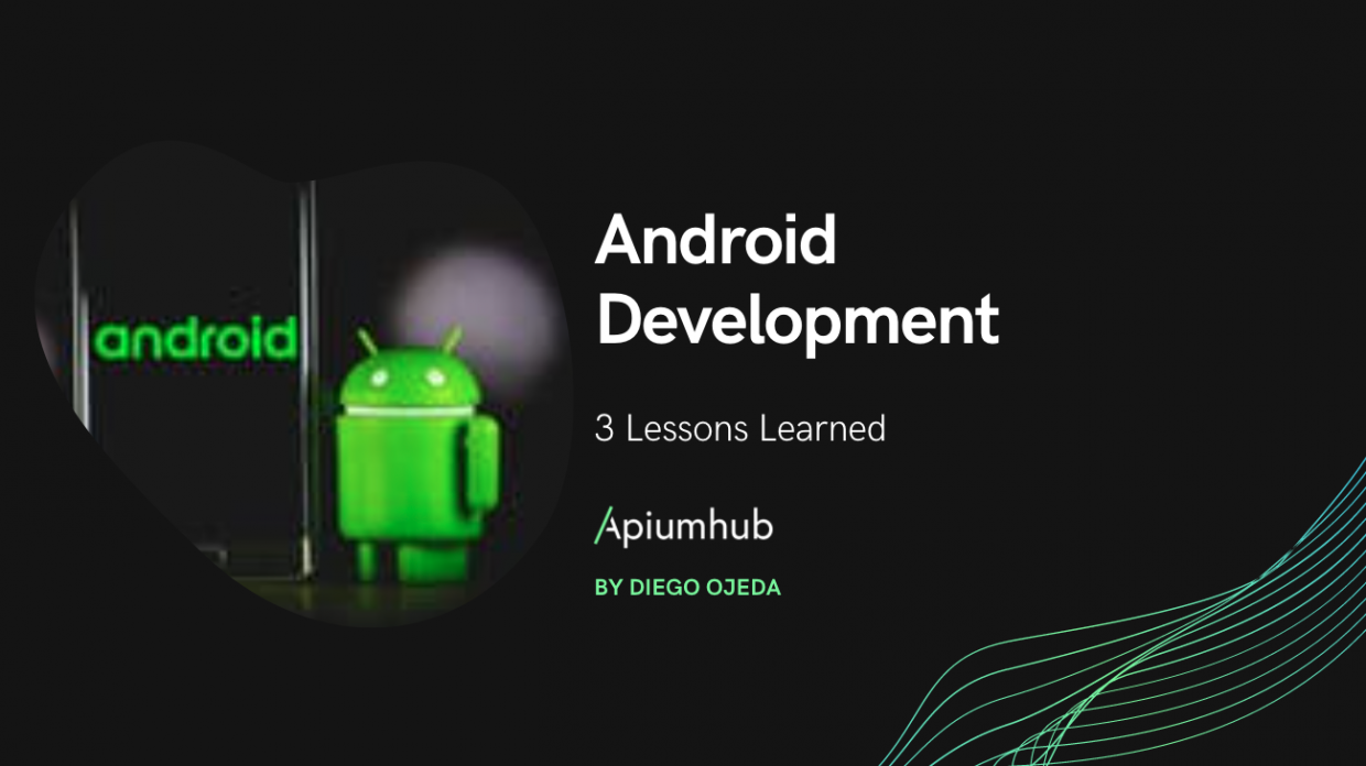 Android Development 3 Lessons Learned apiumhub